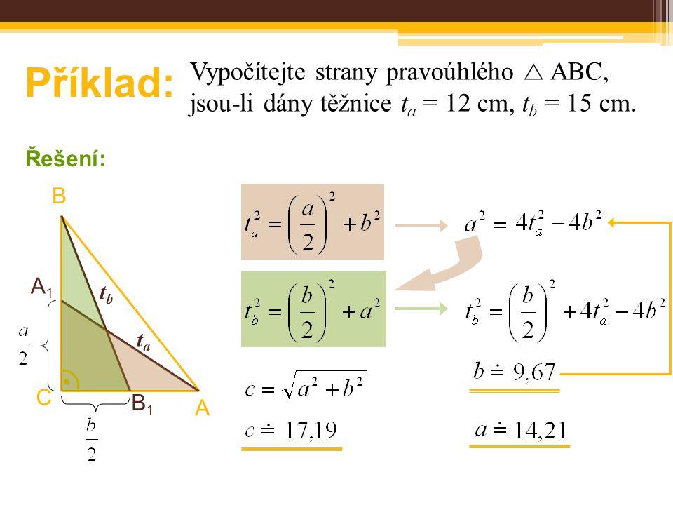 Příklad: Vypočítejte strany pravoúhlého  ABC, jsou-li dány těžnice ta = 12 cm, tb = 15 cm. Řešení: