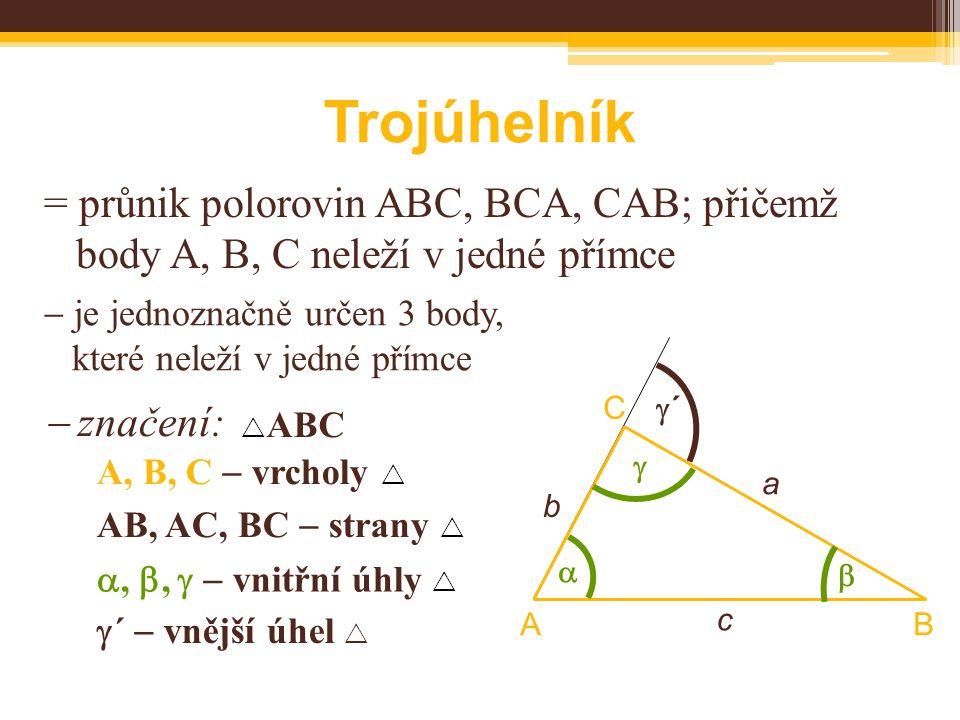Trojúhelník = průnik polorovin ABC, BCA, CAB; přičemž body A, B, C neleží v jedné přímce.