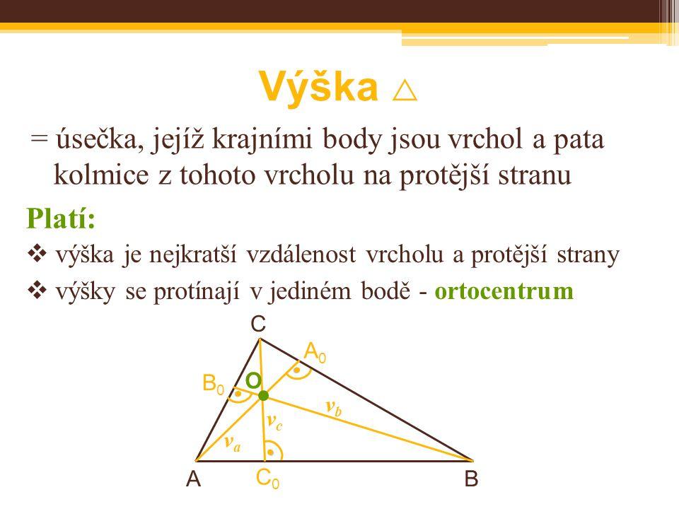 Výška  = úsečka, jejíž krajními body jsou vrchol a pata kolmice z tohoto vrcholu na protější stranu.
