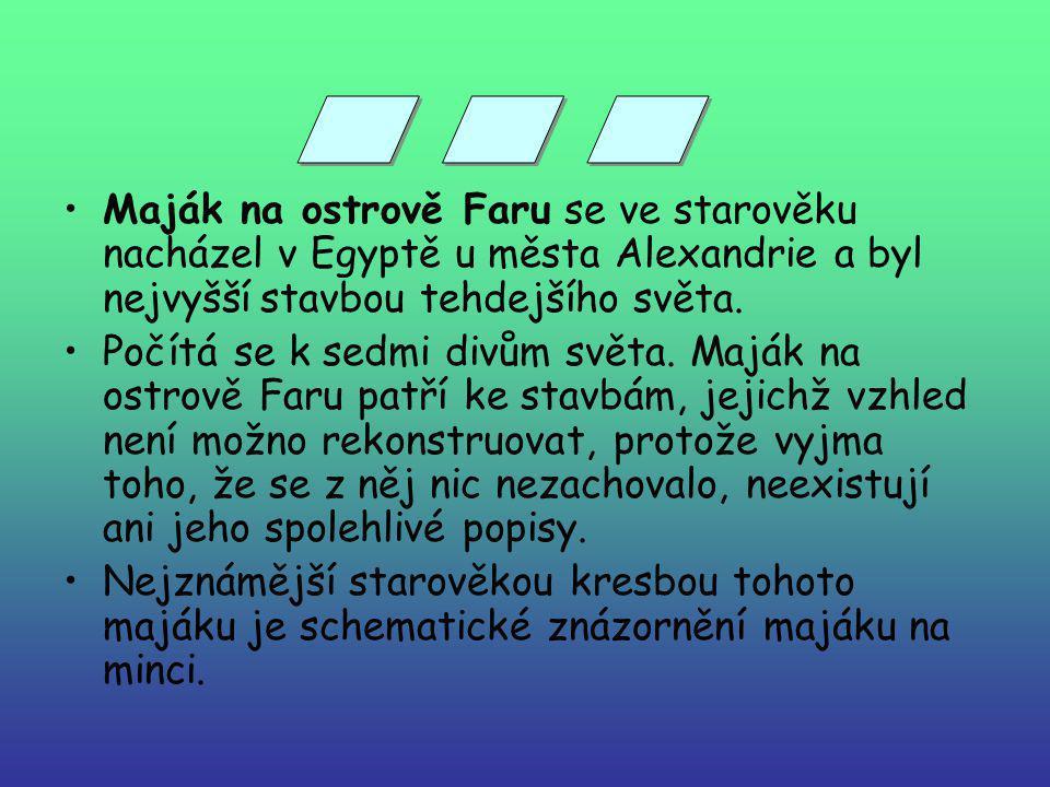 ... Maják na ostrově Faru se ve starověku nacházel v Egyptě u města Alexandrie a byl nejvyšší stavbou tehdejšího světa.