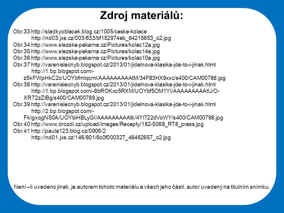 Zdroj materiálů: Obr.33 http://sladkyoblacek.blog.cz/1005/ceske-kolace