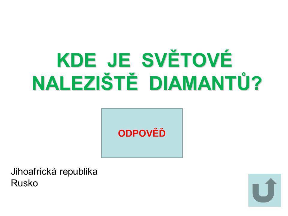 KDE JE SVĚTOVÉ NALEZIŠTĚ DIAMANTŮ Jihoafrická republika Rusko