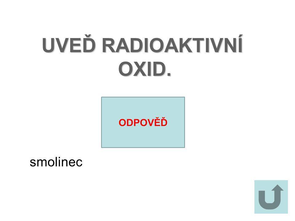UVEĎ RADIOAKTIVNÍ OXID. smolinec