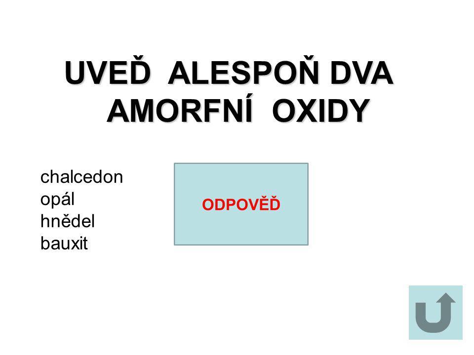 UVEĎ ALESPOŇ DVA AMORFNÍ OXIDY chalcedon opál hnědel bauxit