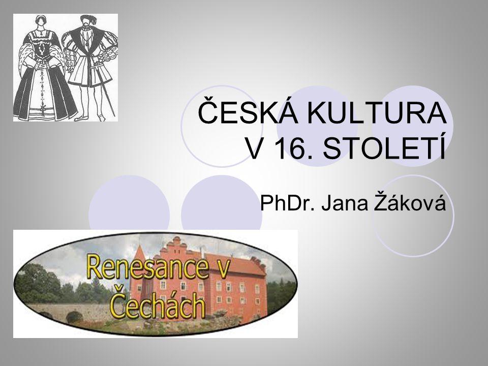 ČESKÁ KULTURA V 16. STOLETÍ