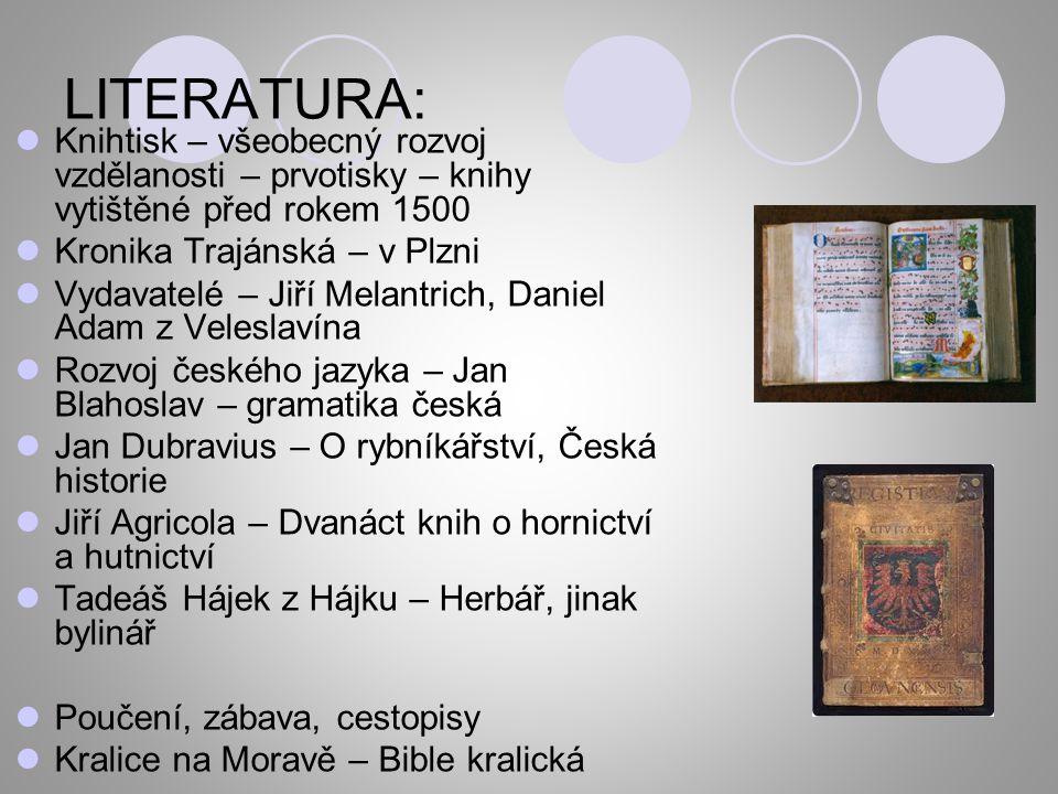 LITERATURA: Knihtisk – všeobecný rozvoj vzdělanosti – prvotisky – knihy vytištěné před rokem 1500. Kronika Trajánská – v Plzni.