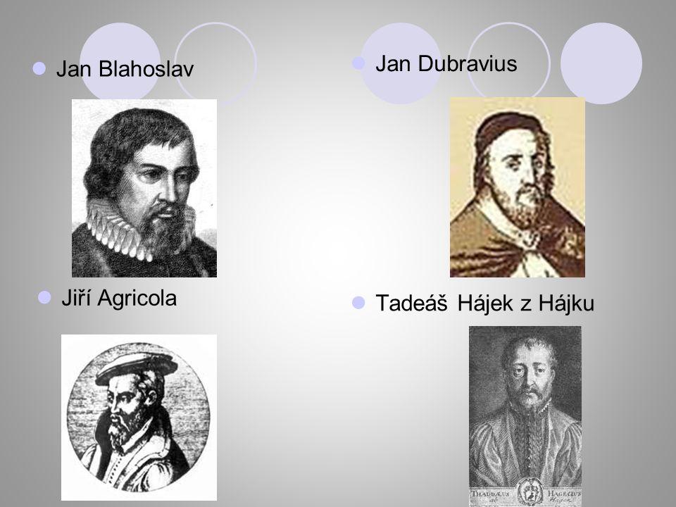 Jan Dubravius Jan Blahoslav Jiří Agricola Tadeáš Hájek z Hájku