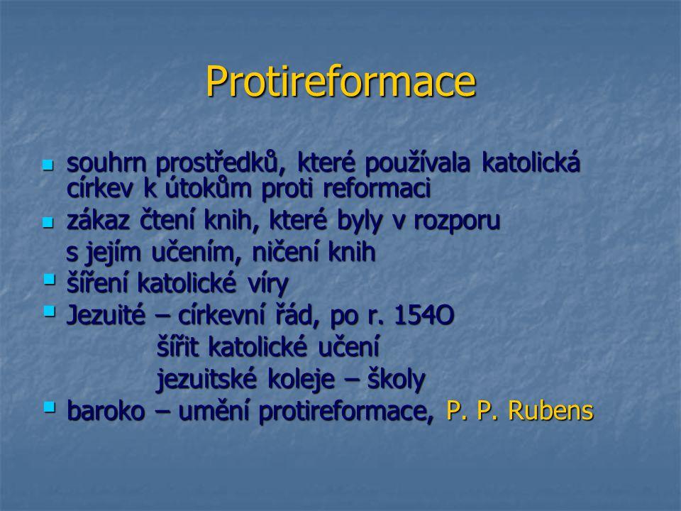 Protireformace souhrn prostředků, které používala katolická církev k útokům proti reformaci. zákaz čtení knih, které byly v rozporu.