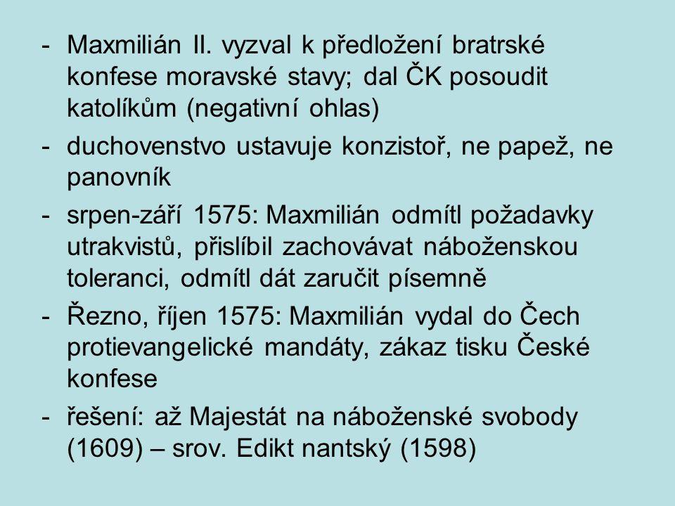Maxmilián II. vyzval k předložení bratrské konfese moravské stavy; dal ČK posoudit katolíkům (negativní ohlas)