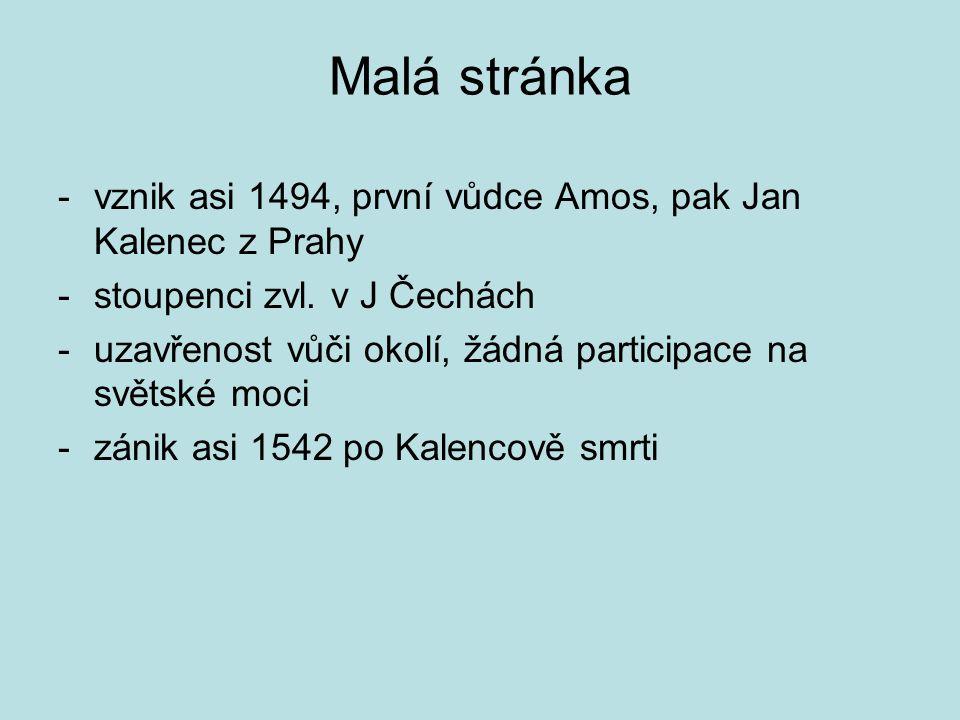 Malá stránka vznik asi 1494, první vůdce Amos, pak Jan Kalenec z Prahy