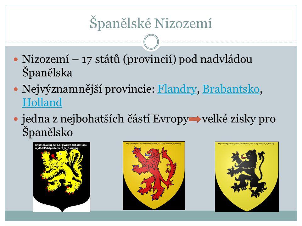 Španělské Nizozemí Nizozemí – 17 států (provincií) pod nadvládou Španělska. Nejvýznamnější provincie: Flandry, Brabantsko, Holland.