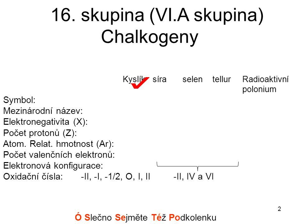 16. skupina (VI.A skupina) Chalkogeny