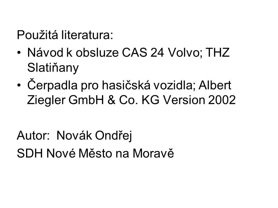 Použitá literatura: Návod k obsluze CAS 24 Volvo; THZ Slatiňany. Čerpadla pro hasičská vozidla; Albert Ziegler GmbH & Co. KG Version 2002.
