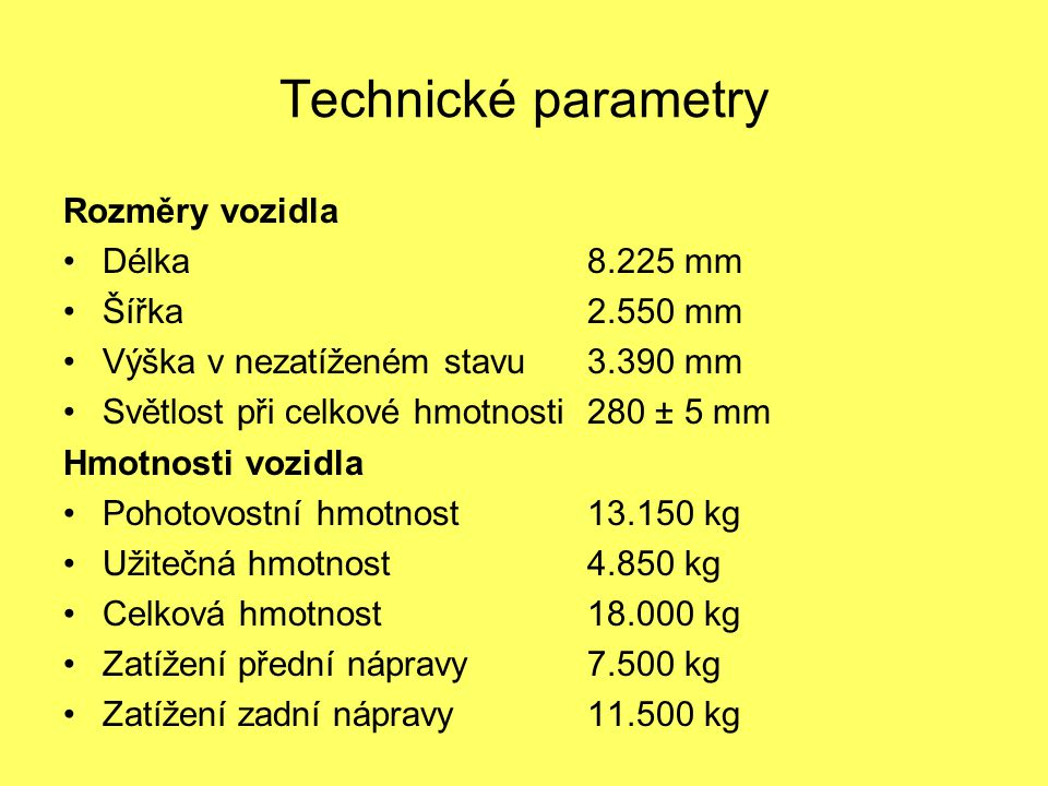 Technické parametry Rozměry vozidla Délka 8.225 mm Šířka 2.550 mm
