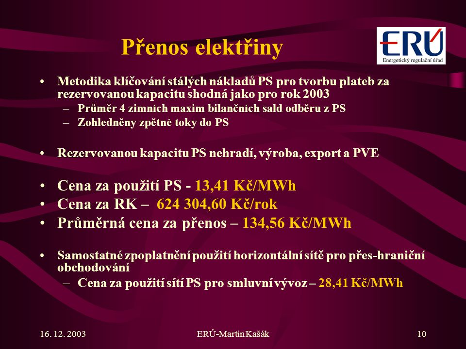 Přenos elektřiny Cena za použití PS - 13,41 Kč/MWh