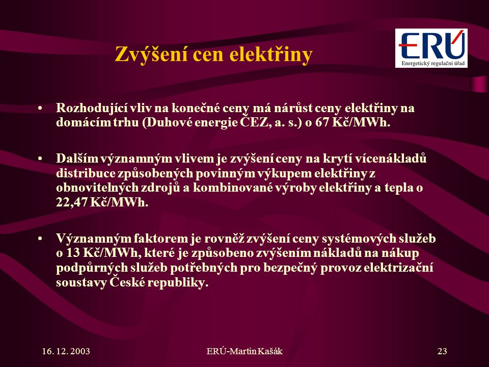Zvýšení cen elektřiny Rozhodující vliv na konečné ceny má nárůst ceny elektřiny na domácím trhu (Duhové energie ČEZ, a. s.) o 67 Kč/MWh.