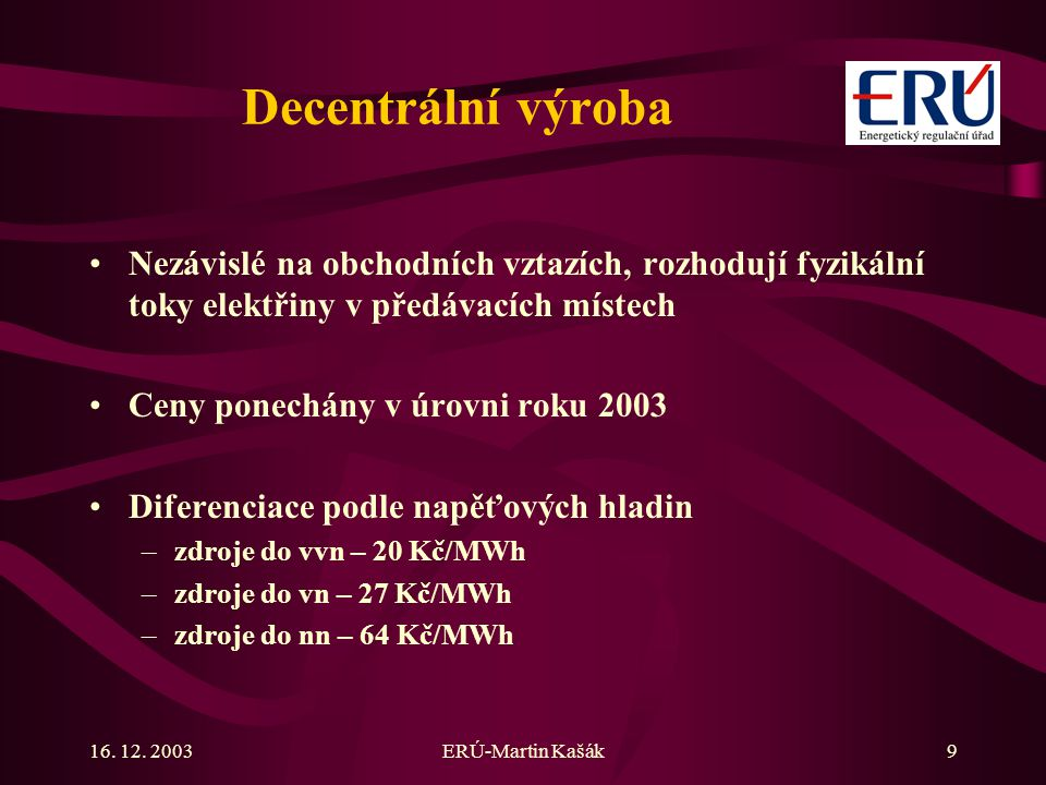 Decentrální výroba Nezávislé na obchodních vztazích, rozhodují fyzikální toky elektřiny v předávacích místech.