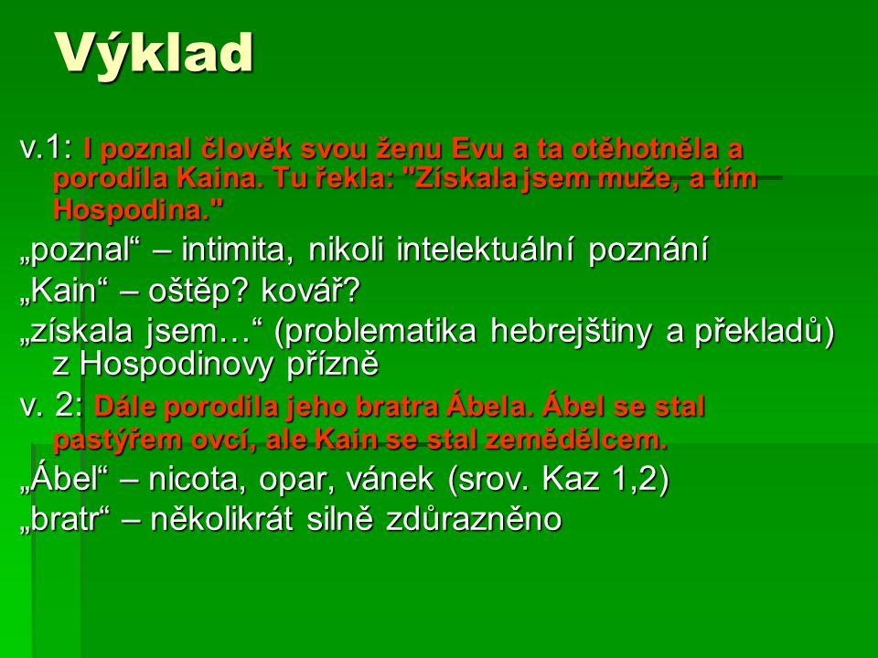 Výklad v.1: I poznal člověk svou ženu Evu a ta otěhotněla a porodila Kaina. Tu řekla: Získala jsem muže, a tím Hospodina.