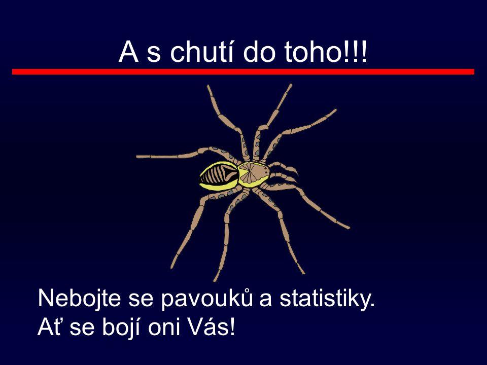 A s chutí do toho!!! Nebojte se pavouků a statistiky.