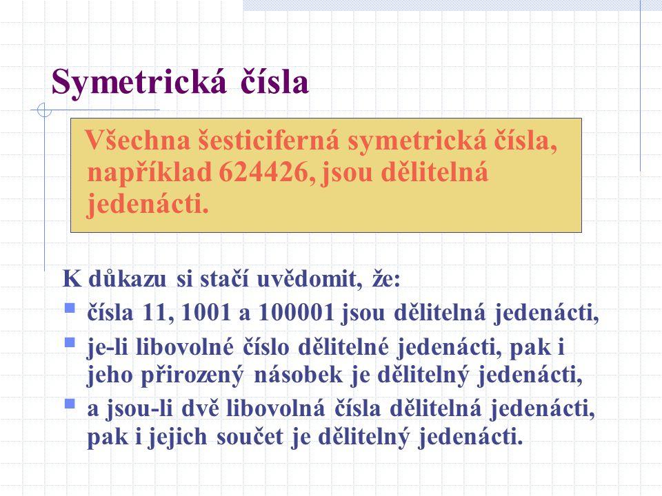 Symetrická čísla Všechna šesticiferná symetrická čísla, například 624426, jsou dělitelná jedenácti.