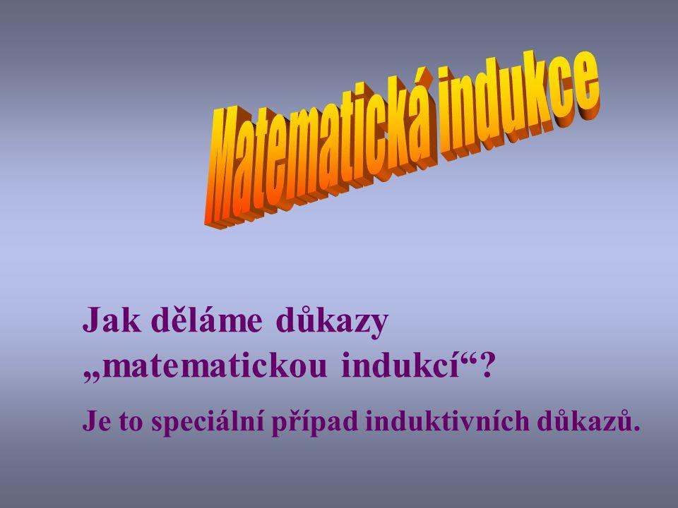 """Matematická indukce Jak děláme důkazy """"matematickou indukcí ."""