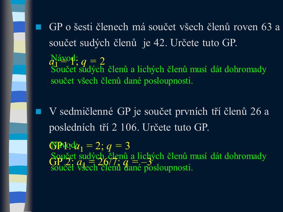 GP o šesti členech má součet všech členů roven 63 a součet sudých členů je 42. Určete tuto GP.