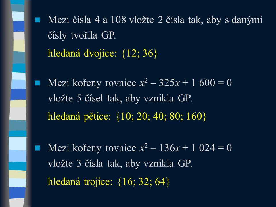 Mezi čísla 4 a 108 vložte 2 čísla tak, aby s danými čísly tvořila GP.