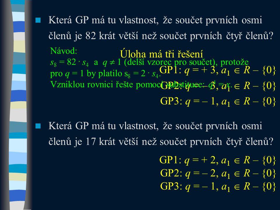 Která GP má tu vlastnost, že součet prvních osmi členů je 82 krát větší než součet prvních čtyř členů