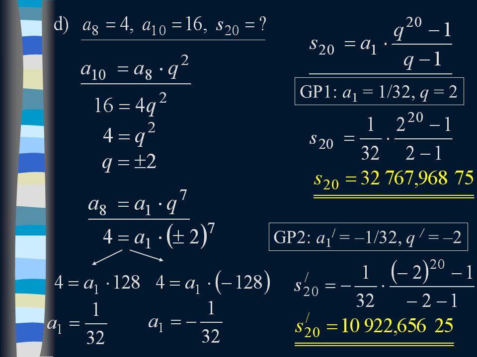 GP1: a1 = 1/32, q = 2 GP2: a1/ = –1/32, q / = –2