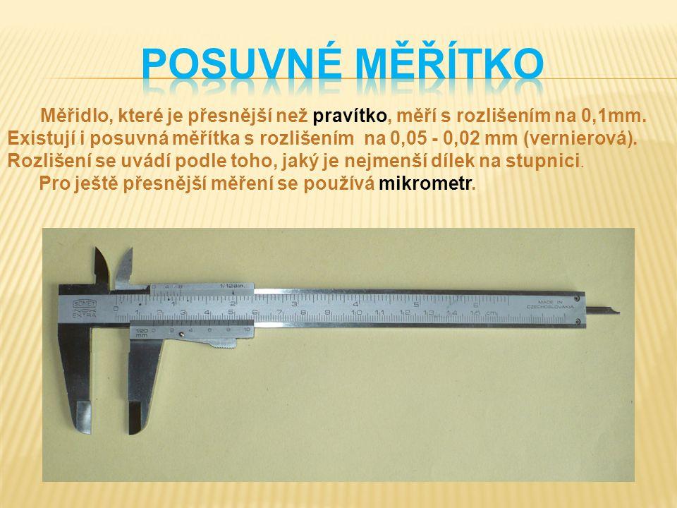 POSUVNÉ MĚŘÍTKO Měřidlo, které je přesnější než pravítko, měří s rozlišením na 0,1mm.