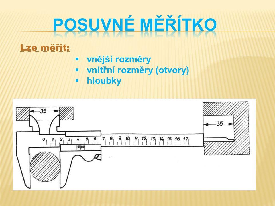 POSUVNÉ MĚŘÍTKO Lze měřit: vnější rozměry vnitřní rozměry (otvory)