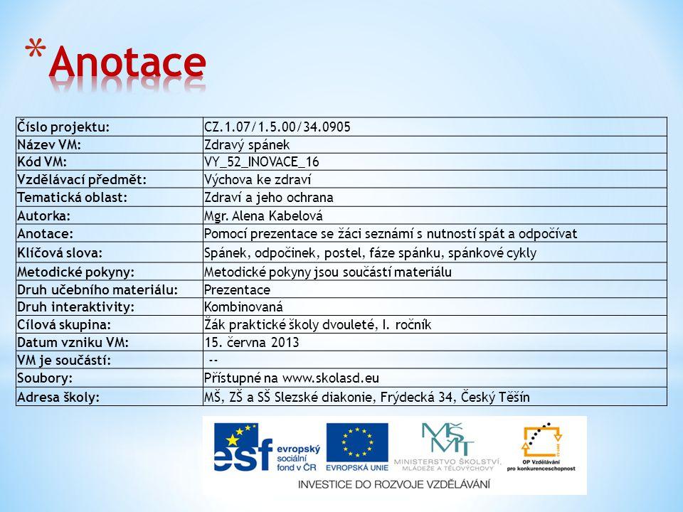 Anotace Číslo projektu: CZ.1.07/1.5.00/34.0905 Název VM: Zdravý spánek