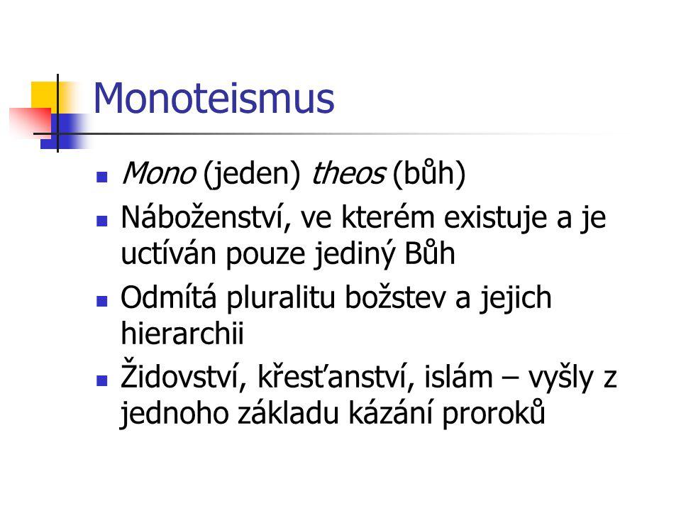 Monoteismus Mono (jeden) theos (bůh)