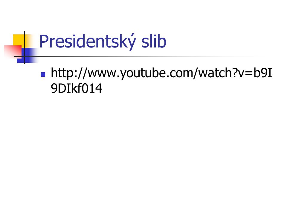 Presidentský slib http://www.youtube.com/watch v=b9I9DIkf014