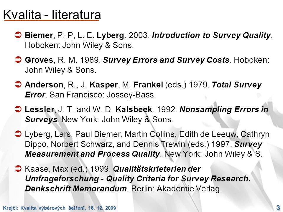Kvalita - literatura Biemer, P. P, L. E. Lyberg. 2003. Introduction to Survey Quality. Hoboken: John Wiley & Sons.