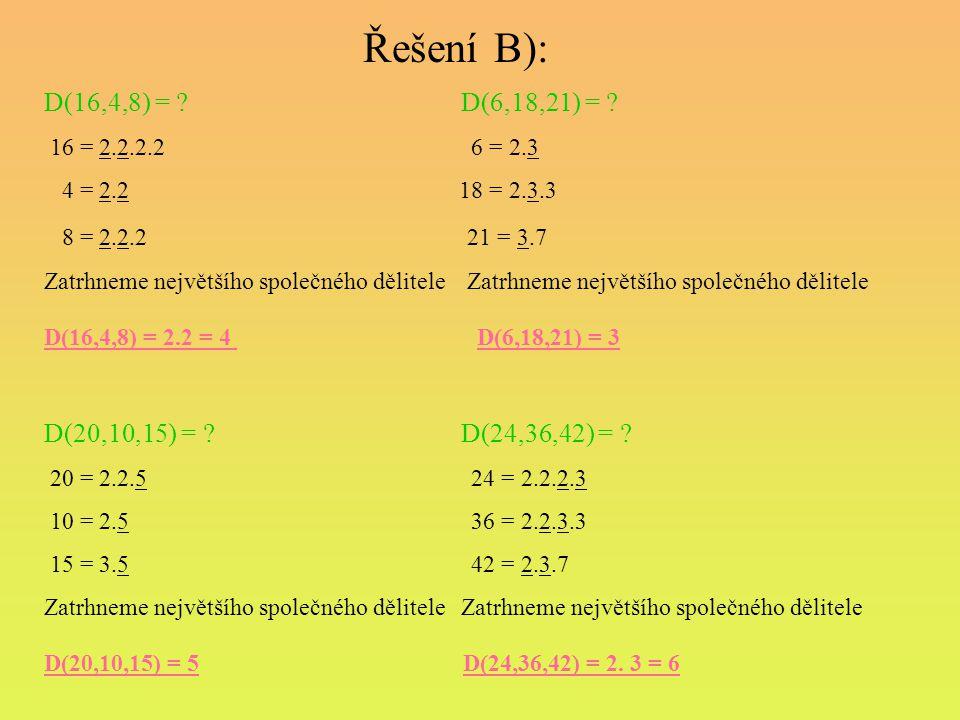 Řešení B): D(16,4,8) = D(6,18,21) =