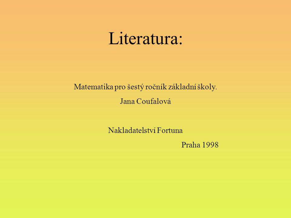 Literatura: Matematika pro šestý ročník základní školy. Jana Coufalová