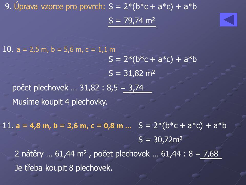 10. a = 2,5 m, b = 5,6 m, c = 1,1 m S = 2*(b*c + a*c) + a*b