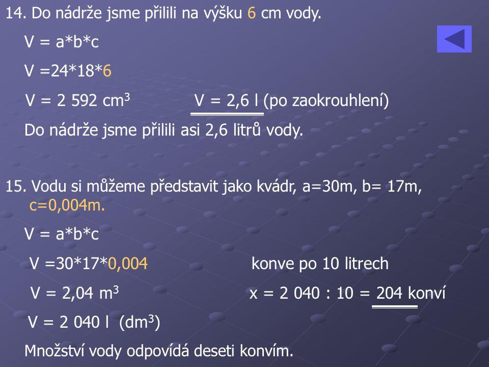 V = 2 592 cm3 V = 2,6 l (po zaokrouhlení)