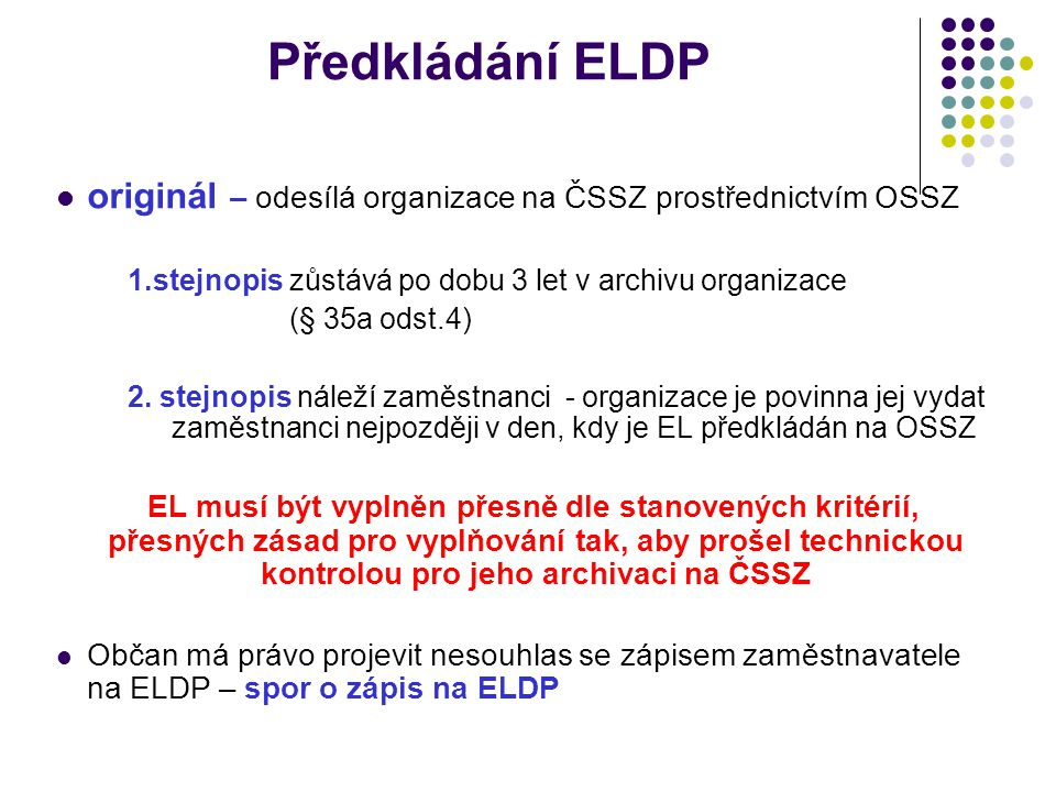 Předkládání ELDP originál – odesílá organizace na ČSSZ prostřednictvím OSSZ. 1.stejnopis zůstává po dobu 3 let v archivu organizace.