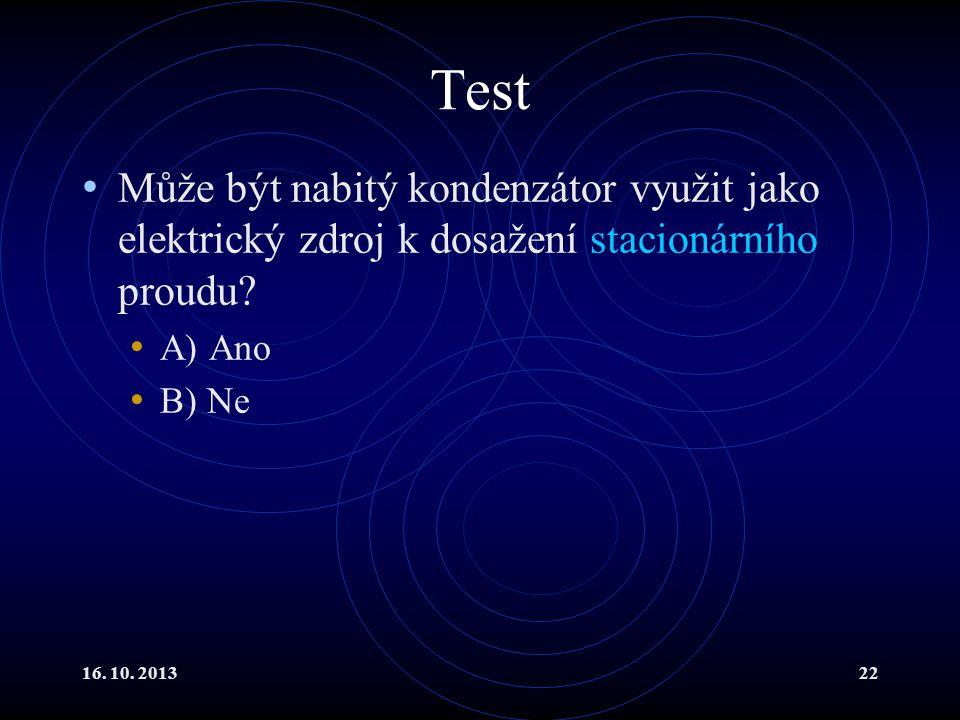 Test Může být nabitý kondenzátor využit jako elektrický zdroj k dosažení stacionárního proudu A) Ano.