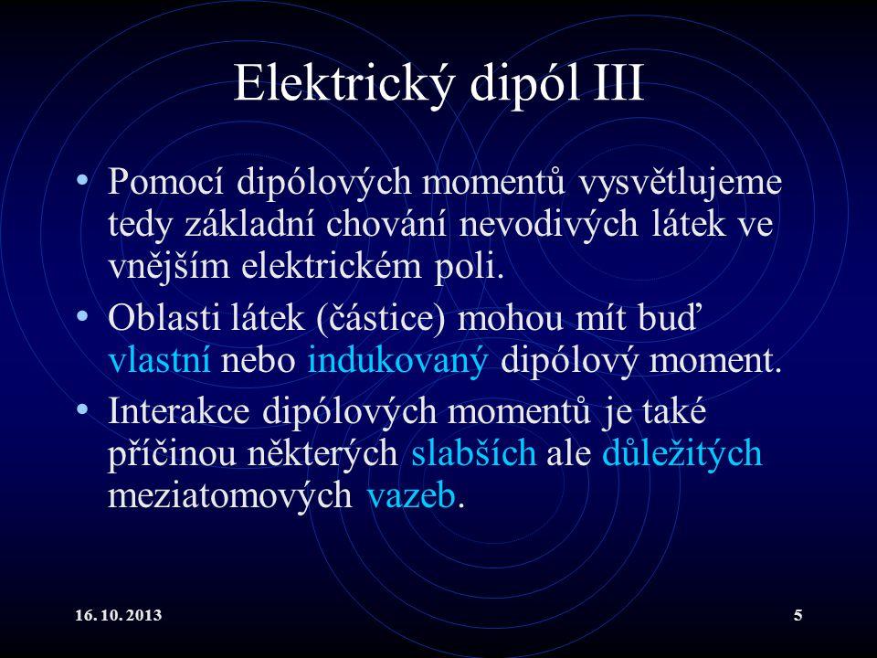 Elektrický dipól III Pomocí dipólových momentů vysvětlujeme tedy základní chování nevodivých látek ve vnějším elektrickém poli.