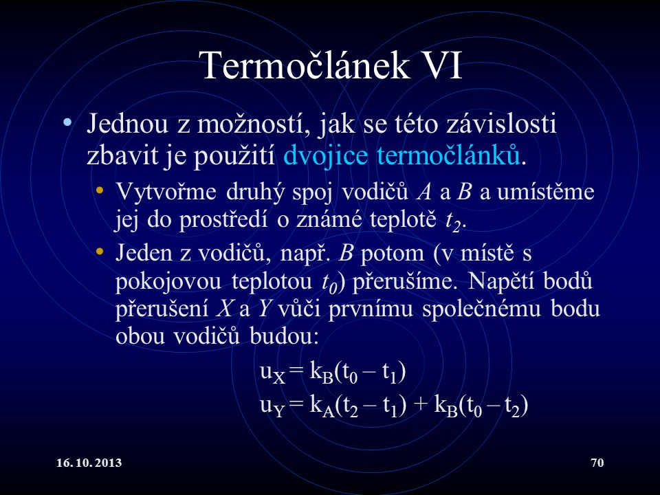 Termočlánek VI Jednou z možností, jak se této závislosti zbavit je použití dvojice termočlánků.