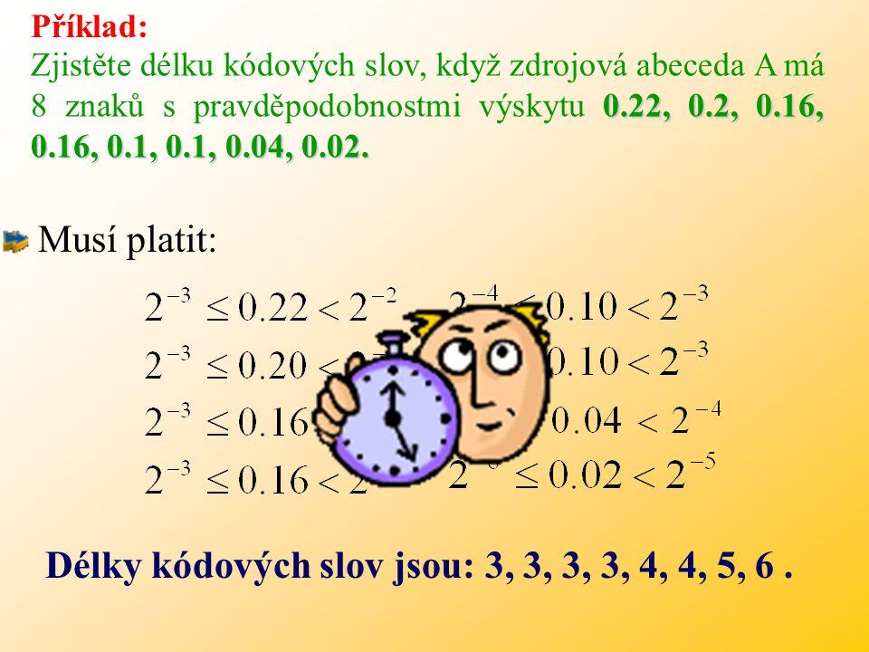 Délky kódových slov jsou: 3, 3, 3, 3, 4, 4, 5, 6 .