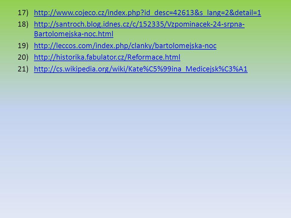 http://www.cojeco.cz/index.php id_desc=42613&s_lang=2&detail=1 http://santroch.blog.idnes.cz/c/152335/Vzpominacek-24-srpna-Bartolomejska-noc.html.