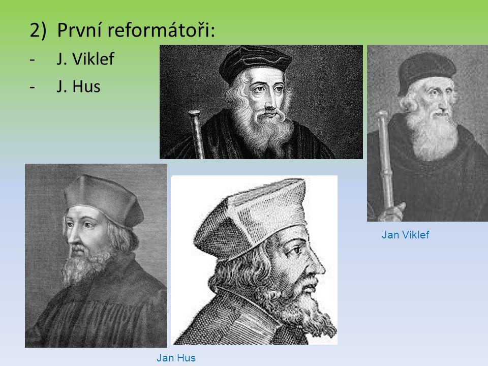 První reformátoři: J. Viklef J. Hus Jan Viklef Jan Hus