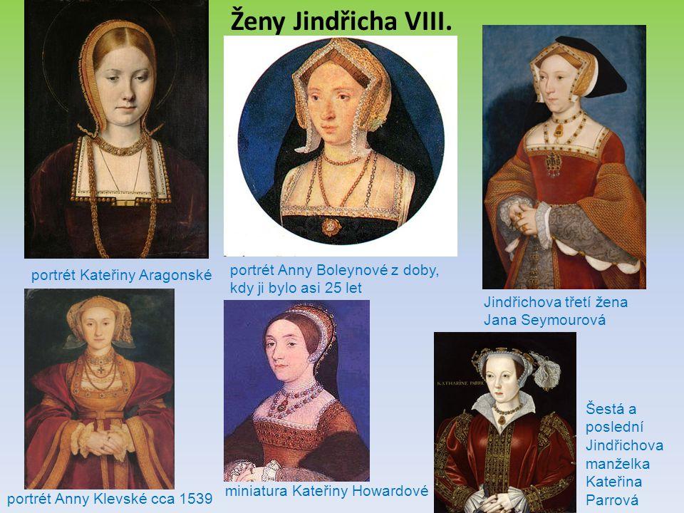 Ženy Jindřicha VIII. portrét Anny Boleynové z doby, kdy ji bylo asi 25 let. portrét Kateřiny Aragonské.