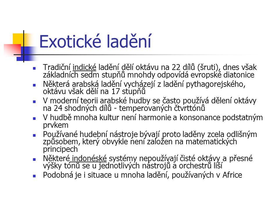 Exotické ladění Tradiční indické ladění dělí oktávu na 22 dílů (šruti), dnes však základních sedm stupňů mnohdy odpovídá evropské diatonice.