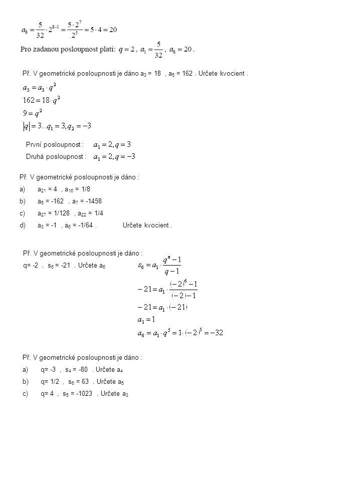 Př. V geometrické posloupnosti je dáno a3 = 18 , a5 = 162