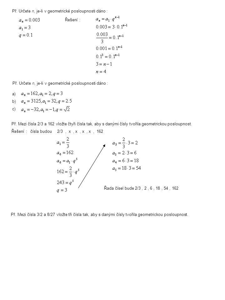 Př. Určete n, je-li v geometrické posloupnosti dáno :
